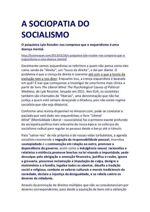 A SOCIOPATIA DO SOCIALISMO O psiquiatra Lyle Rossiter nos comprova que o esquerdismo é uma doença mental. http://lucianoay...