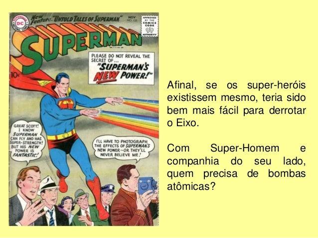 Mas não foram os super-heróis os únicos convocados para a guerra. Os estúdios Disney entraram na propaganda contra os inim...