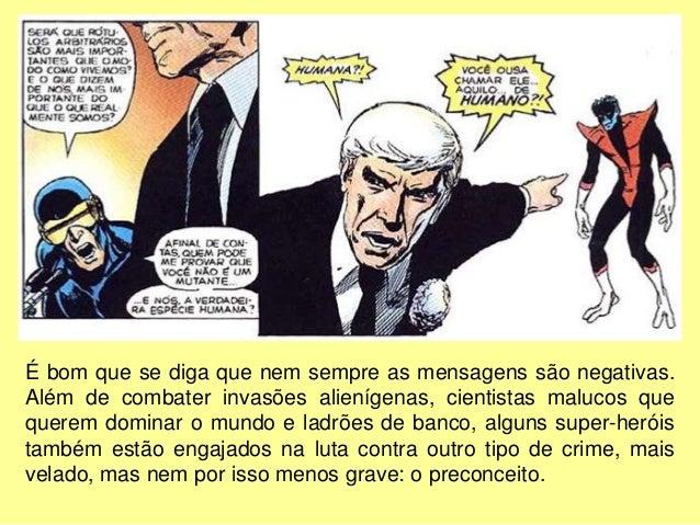 Além de entreter, as histórias em quadrinhos também têm uma função social e, por isso mesmo, podem ser usadas para passar ...