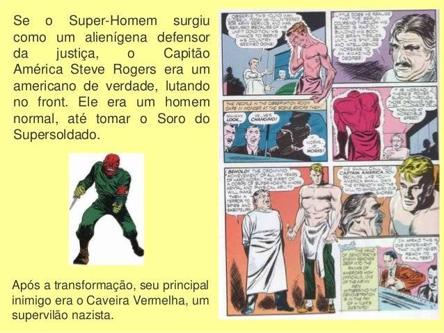 Em 1942 foi criada a primeira super-heroína, a Mulher Maravilha, que assim como o Capitão América, vestia as cores da band...