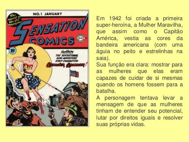 Heróis como os Sentinelas da Liberdade, a Sociedade da Justiça, o Capitão Marvel, o Namor, o Tarzan, o Mandrake, o Fantasm...