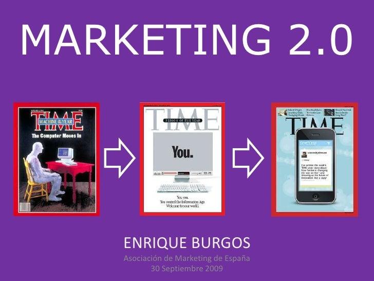 MARKETING 2.0<br />ENRIQUE BURGOS<br />Asociación de Marketing de España<br />30 Septiembre 2009<br />