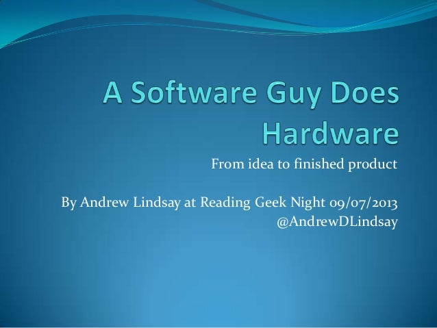 From idea to finished product By Andrew Lindsay at Reading Geek Night 09/07/2013 @AndrewDLindsay