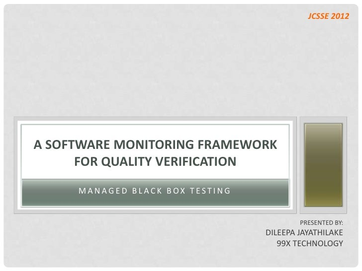 JCSSE 2012A SOFTWARE MONITORING FRAMEWORK      FOR QUALITY VERIFICATION     MANAGED BLACK BOX TESTING                     ...
