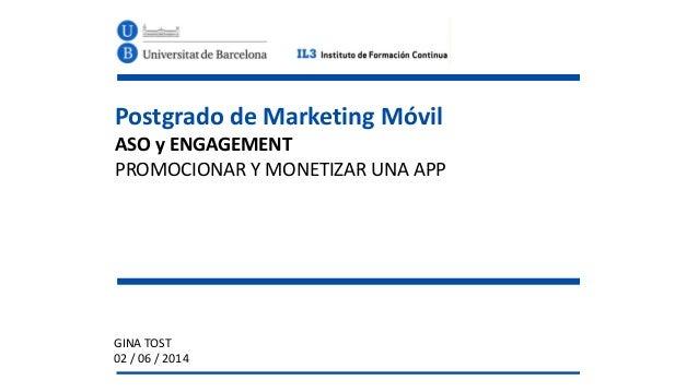 Postgrado  de  Marketing  Móvil   ASO  y  ENGAGEMENT   PROMOCIONAR  Y  MONETIZAR  UNA  APP GINA  T...