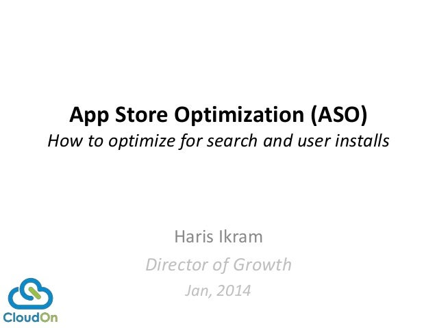 App Store Optimization (ASO) How to optimize for search and user installs  Haris Ikram Director of Growth Jan, 2014