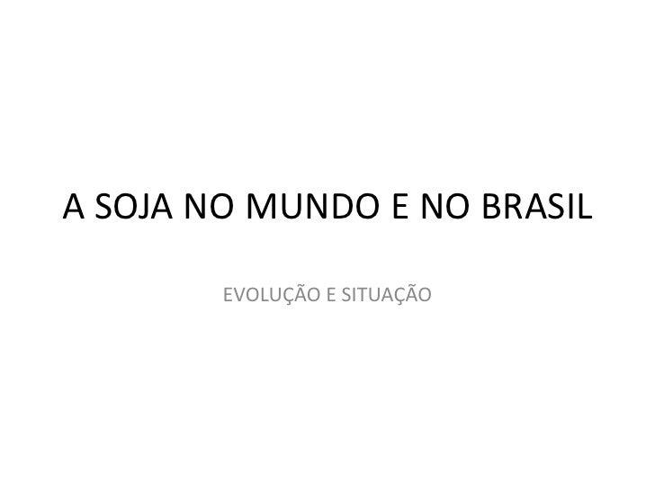 A PRODUÇÃO DE SOJA NO BRASIL E NO MUNDO<br />EVOLUÇÃO E SITUAÇÃO <br />1995-2009<br />