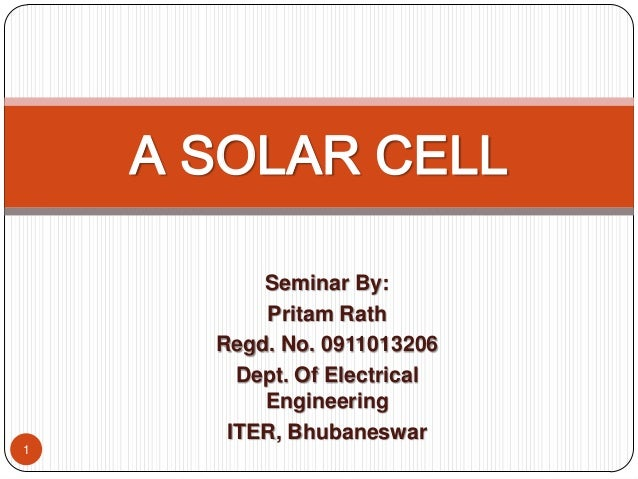 Seminar By: Pritam Rath Regd. No. 0911013206 Dept. Of Electrical Engineering ITER, Bhubaneswar A SOLAR CELL 1