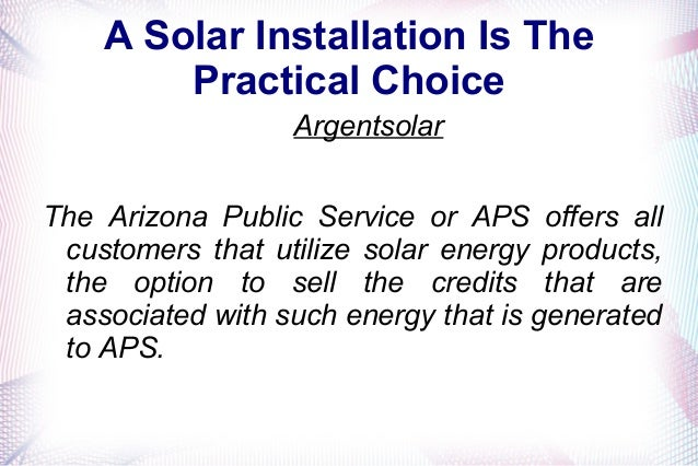 A Solar Installation Is The Practical Choice Argentsolar The Arizona Public Service or APS offers all customers that utili...
