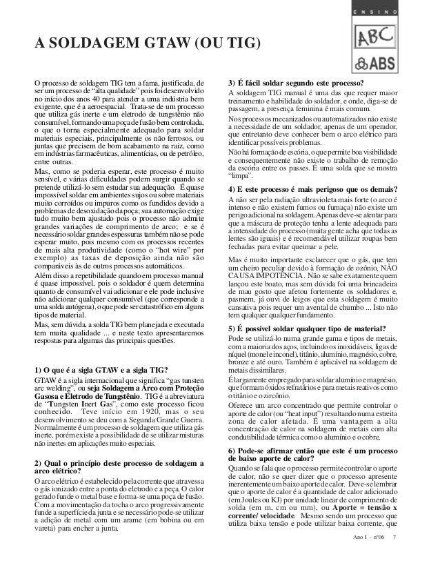 """7Ano I - nº06A SOLDAGEM GTAW (OU TIG)O processo de soldagem TIG tem a fama, justificada, deserumprocessode""""altaqualidade""""p..."""