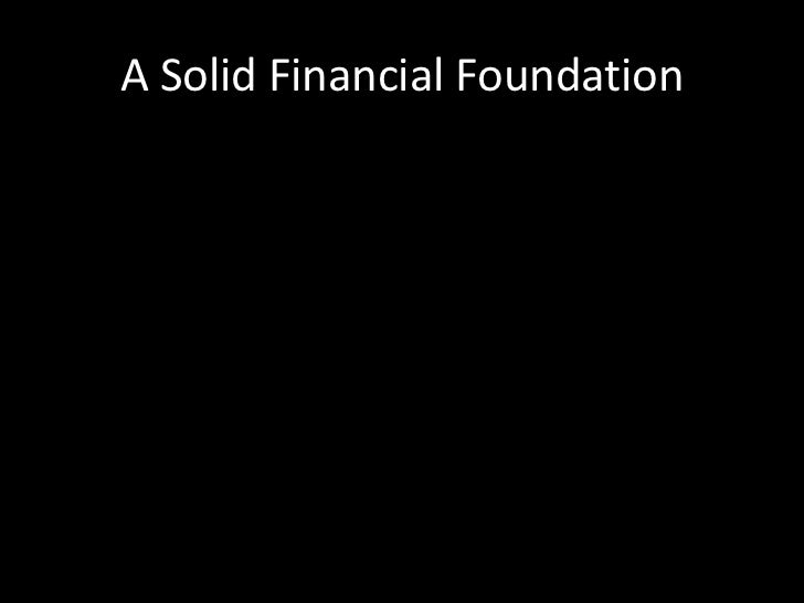 A Solid Financial Foundation<br />