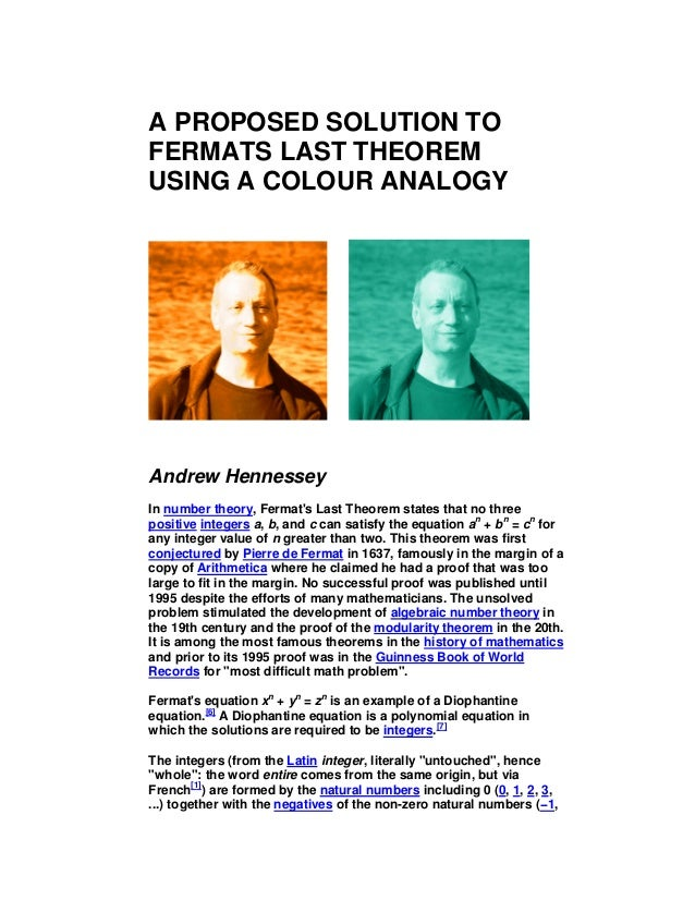 A PROPOSED SOLUTION TO FERMATS LAST THEOREM USING A COLOUR ANALOGY Andrew Hennessey In number theory, Fermat's Last Theore...