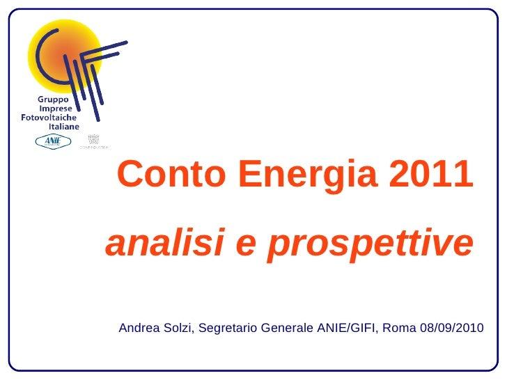 Conto Energia 2011 analisi e prospettive  Andrea Solzi, Segretario Generale ANIE/GIFI, Roma 08/09/2010