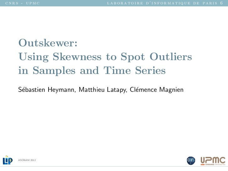 cnrs - upmc                    laboratoire d'informatique de paris 6    Outskewer:    Using Skewness to Spot Outliers    i...