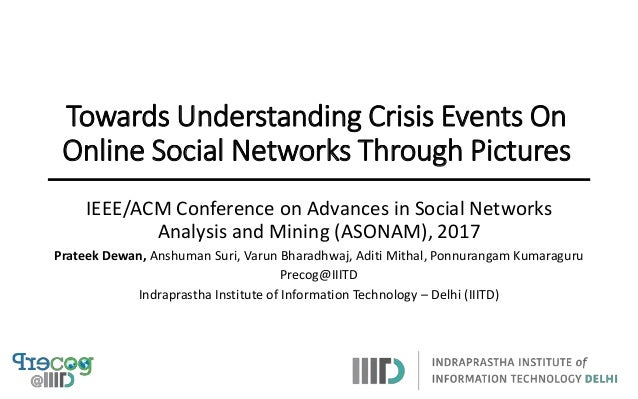 Towards Understanding Crisis Events On Online Social Networks Through Pictures IEEE/ACM Conference on Advances in Social N...