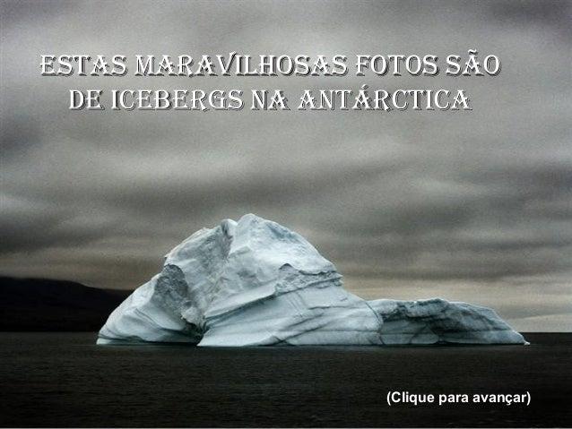 ESTAS MARAVILHOSAS FOTOS SÃO DE ICEBERGS NA ANTÁRCTICA  (Clique para avançar)