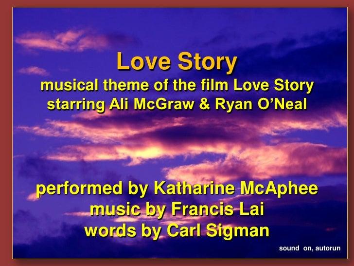 Love Storymusical theme of the film Love Storystarring Ali McGraw & Ryan O'Nealperformed by Katharine McAphee      music b...