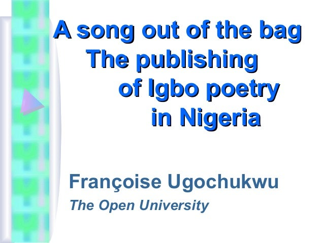 A song out of the bag The publishing of Igbo poetry in Nigeria Françoise Ugochukwu The Open University