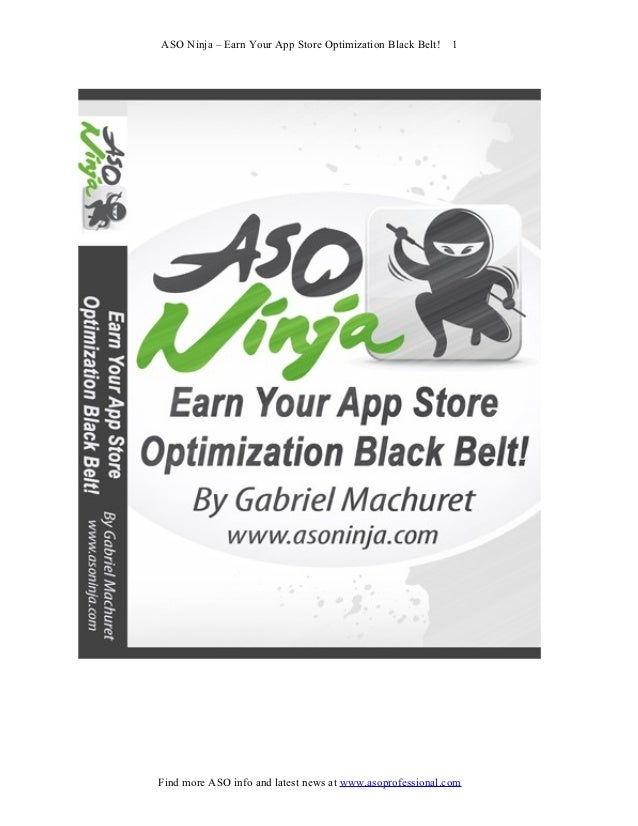 ASO Ninja – Earn Your App Store Optimization Black Belt!   1Find more ASO info and latest news at www.asoprofessional.com