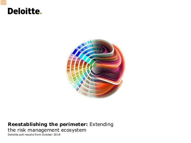 Reestablishing the perimeter: Extending the risk management ecosystem Deloitte poll results from October 2018