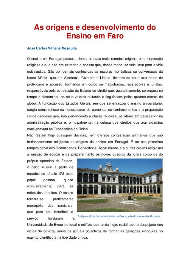 As origens e desenvolvimento do Ensino em Faro  José Carlos Vilhena Mesquita  O ensino em Portugal possuiu, desde as suas ...