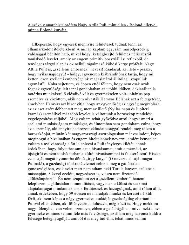 A székely anarchista próféta Nagy Attila Puli, mint ellen - Bolond, illetve,mint a Bolond kutyája   Elképesztő, hogy egyes...