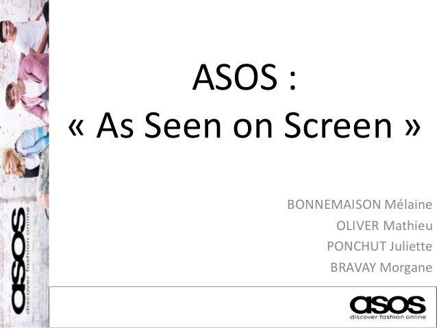 ASOS : « As Seen on Screen » BONNEMAISON Mélaine OLIVER Mathieu PONCHUT Juliette BRAVAY Morgane