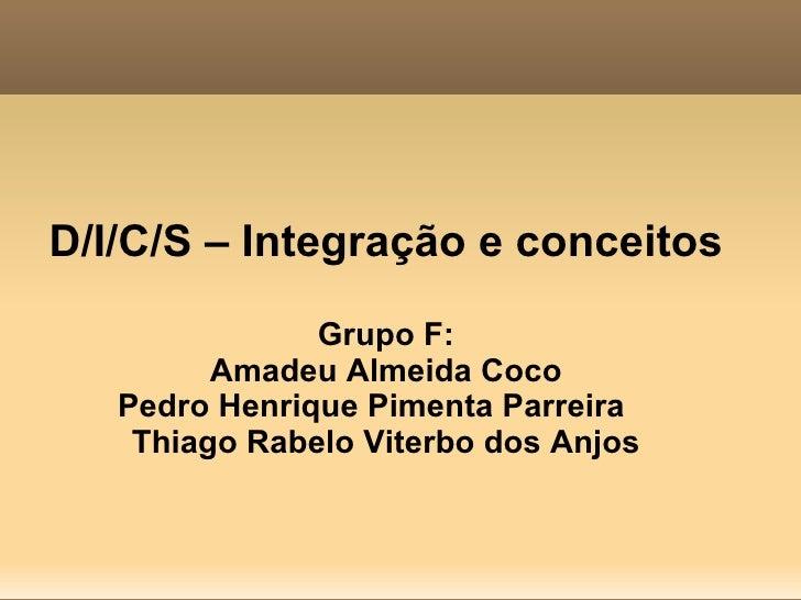 D/I/C/S – Integração e conceitos                Grupo F:          Amadeu Almeida Coco    Pedro Henrique Pimenta Parreira  ...