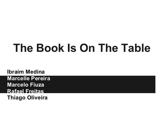 The Book Is On The Table Ibraim Medina Marcelle Pereira Marcelo Fiuza Rafael Freitas Thiago Oliveira
