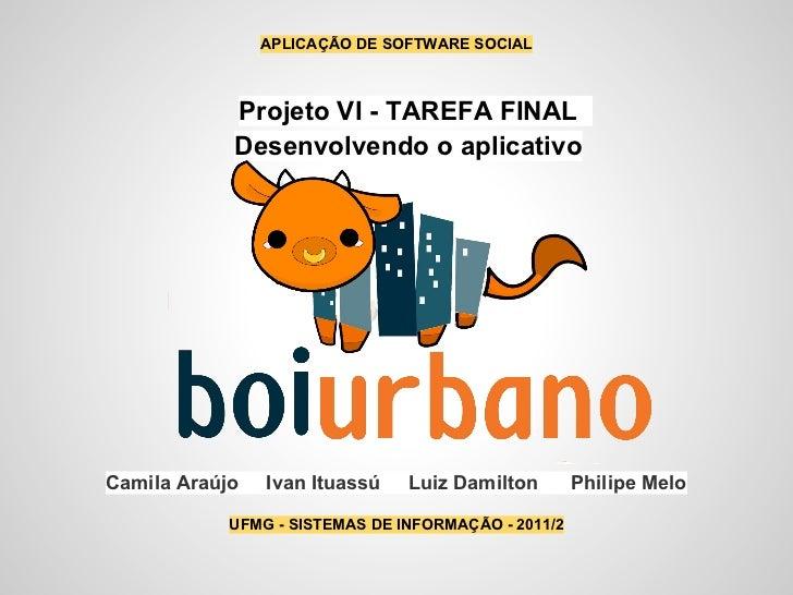 APLICAÇÃO DE SOFTWARE SOCIAL            Projeto VI - TAREFA FINAL            Desenvolvendo o aplicativoCamila Araújo   Iva...