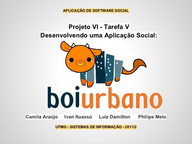 APLICAÇÃO DE SOFTWARE SOCIAL             Projeto VI - Tarefa V     Desenvolvendo uma Aplicação Social:Camila Araújo   Ivan...