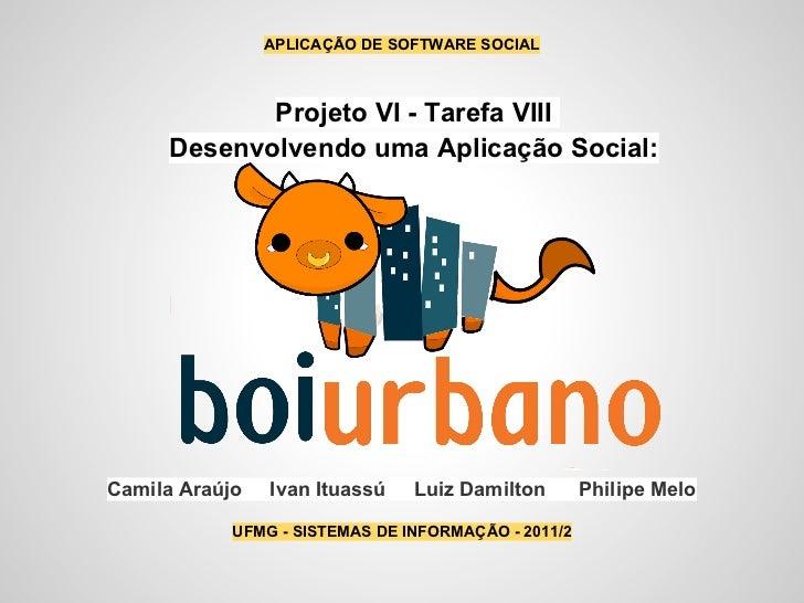 APLICAÇÃO DE SOFTWARE SOCIAL            Projeto VI - Tarefa VIII     Desenvolvendo uma Aplicação Social:Camila Araújo   Iv...