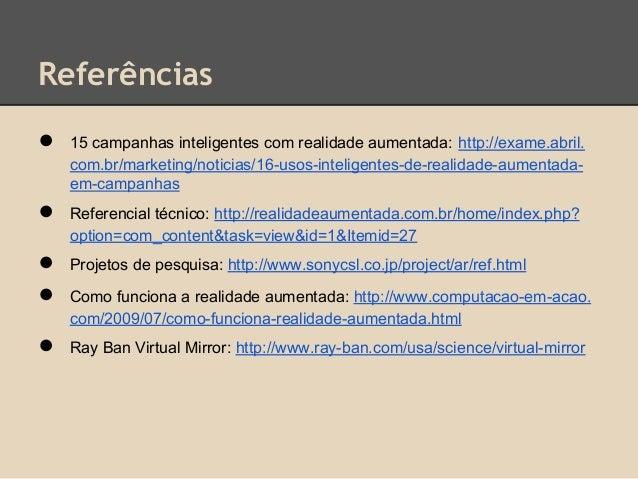 Referências ● 15 campanhas inteligentes com realidade aumentada: http://exame.abril. com.br/marketing/noticias/16-usos-int...