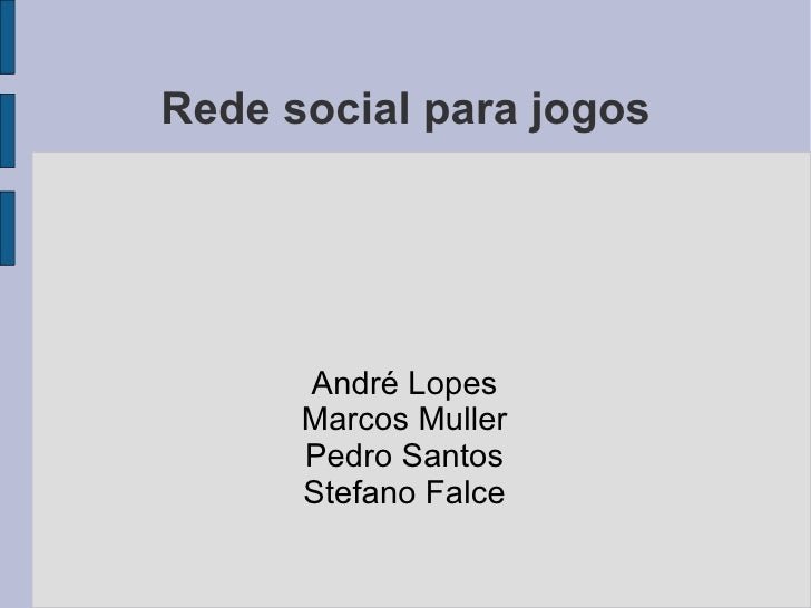 Rede social para jogos André Lopes Marcos Muller Pedro Santos Stefano Falce