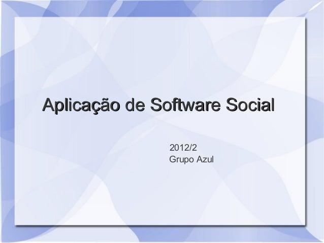 Aplicação de Software Social               2012/2               Grupo Azul