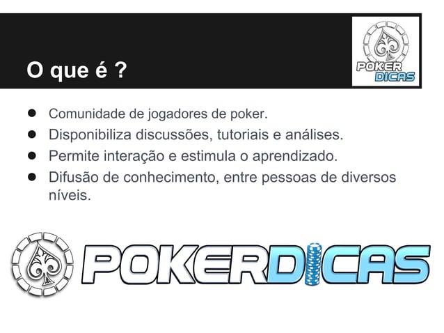 O que é ?● Comunidade de jogadores de poker.● Disponibiliza discussões, tutoriais e análises.● Permite interação e estimul...
