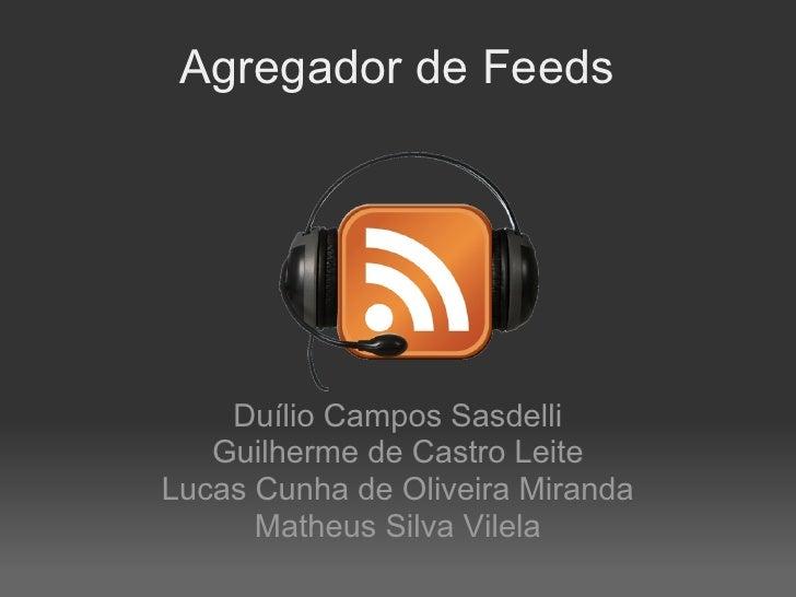 Agregador de Feeds         Duílio Campos Sasdelli    Guilherme de Castro Leite Lucas Cunha de Oliveira Miranda       Mathe...