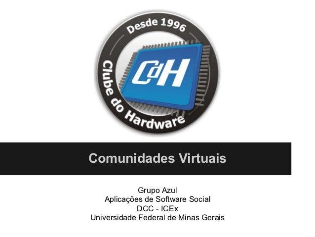 Comunidades Virtuais             Grupo Azul    Aplicações de Software Social             DCC - ICExUniversidade Federal de...