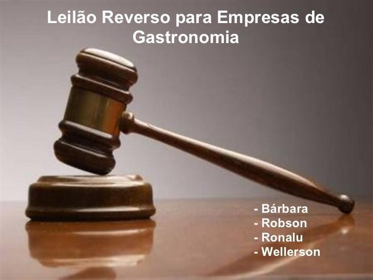 Leilão Reverso para Empresas de          Gastronomia                       - Bárbara                       - Robson       ...