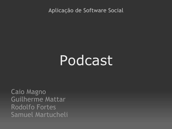 Podcast Caio Magno Guilherme Mattar Rodolfo Fortes Samuel Martucheli Aplicação de Software Social