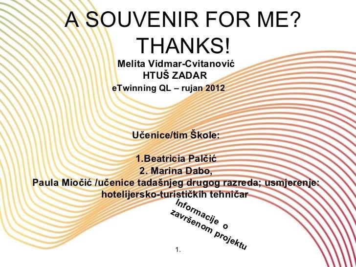 A SOUVENIR FOR ME?           THANKS!                 Melita Vidmar-Cvitanović                      HTUŠ ZADAR             ...