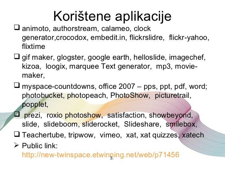 Korištene aplikacije animoto, authorstream, calameo, clock  generator,crocodox, embedit.in, flickrslidre, flickr-yahoo,  ...