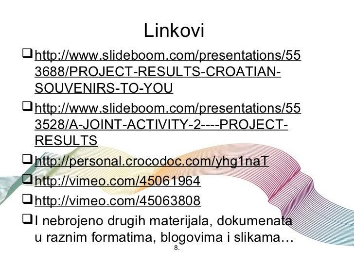 Linkovi http://www.slideboom.com/presentations/55  3688/PROJECT-RESULTS-CROATIAN-  SOUVENIRS-TO-YOU http://www.slideboom...