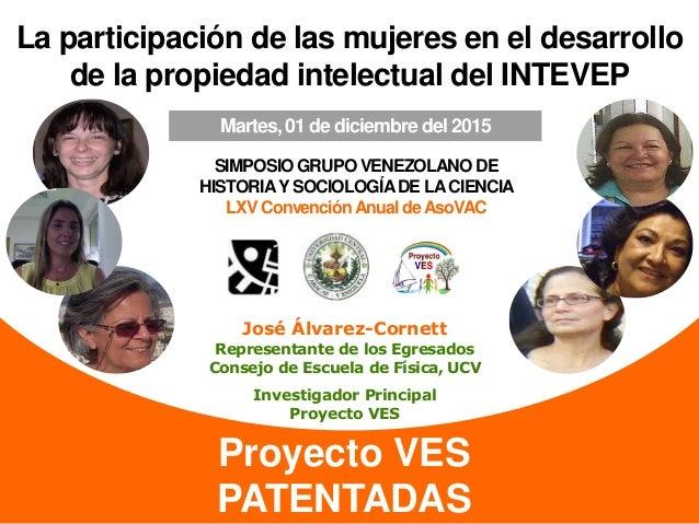 Proyecto VES PATENTADAS La participación de las mujeres en el desarrollo de la propiedad intelectual del INTEVEP José Álva...