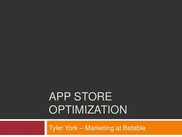 APP STOREOPTIMIZATIONTyler York – Marketing at Betable