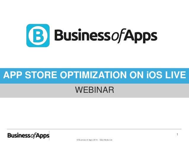 © Business of Apps 2014 | Soko Media Ltd. 1 APP STORE OPTIMIZATION ON iOS LIVE WEBINAR