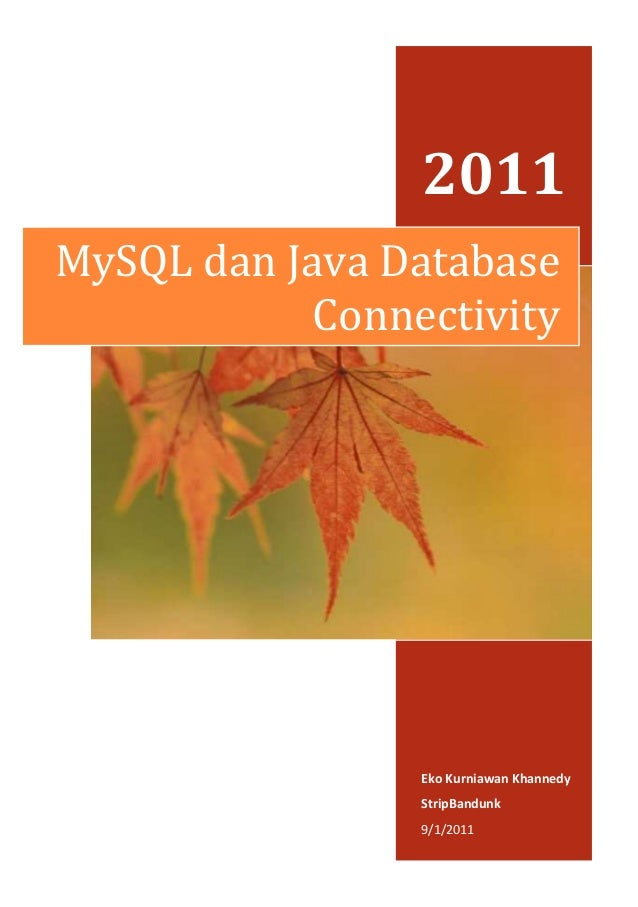 2011 MySQL dan Java Database Connectivity  Eko Kurniawan Khannedy StripBandunk 9/1/2011