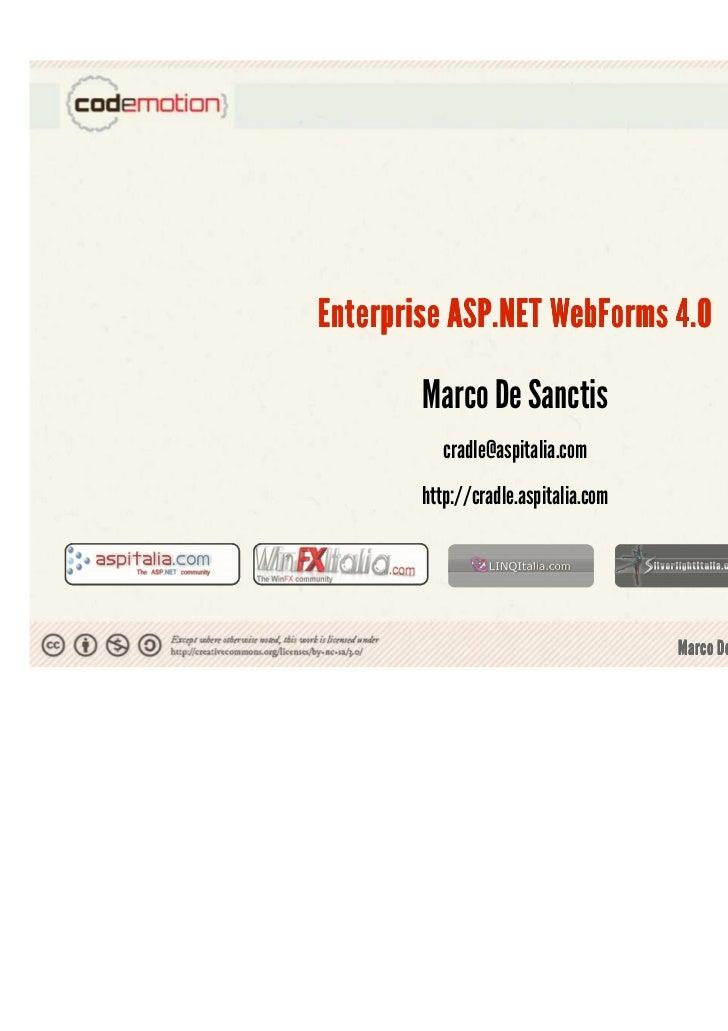 Enterprise ASP.NET WebForms 4.0        Marco De Sanctis           cradle@aspitalia.com        http://cradle.aspitalia.com ...
