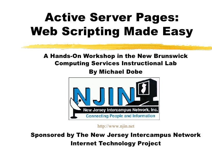 Active Server Pages: Web Scripting Made Easy A Hands-On Workshop in the New Brunswick Computing Services Instructional Lab...