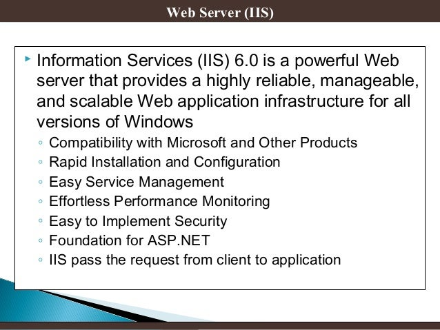 Web Server (IIS)   Information Services (IIS) 6.0 is a powerful Web server that provides a highly reliable, manageable, a...